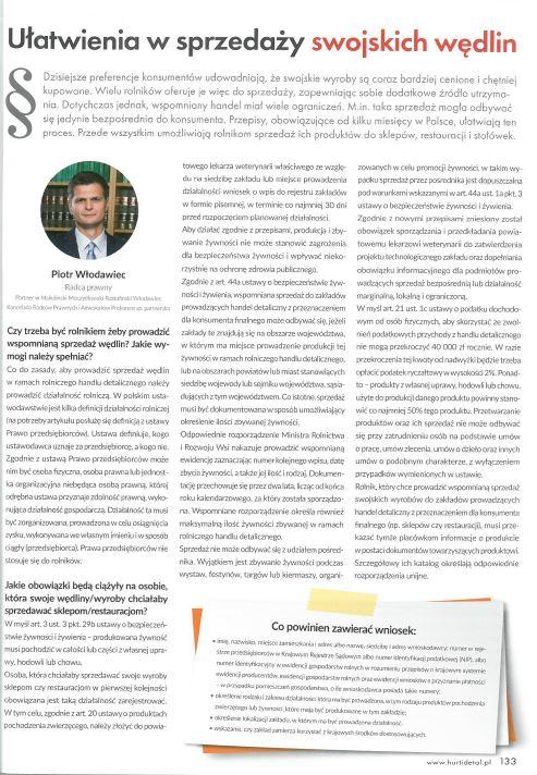 Ułatwienia w sprzedaży swojskich wędlin W ostatnich miesiącach w Polsce nastąpiło złagodzenie ograniczeń dotyczących sprzedaży swojskich wyrobów( Ułatwienia w sprzedaży swojskich wędlin ), w szczególności otwarto rolnikom możliwość sprzedaży produktów do sklepów, restauracji czy stołówek. Artykuł przedstawia jakie wymogi oraz obowiązki należy spełnić aby taką sprzedaż prowadzić. Prawodawca przewidział również udogodnienia dla prowadzących taką działalność m.in. dotyczące prawa podatkowego. Autor wskazuje jak z takich ułatwień skorzystać.